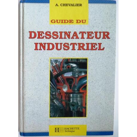 Guide du dessinateur industriel - pour la maîtrise de la communication technique