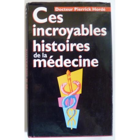 Ces incroyables histoires de la médecine