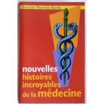 Nouvelles histoires incroyables de la médecine