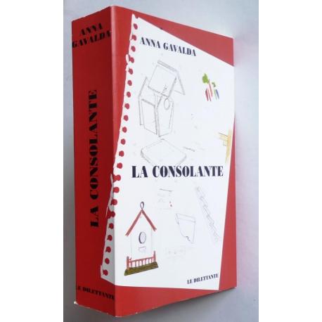 La Consolante, par Anna GAVALDA, Editions LE DILETTANTE, 2008. on