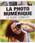La photo numérique - Le guide complet