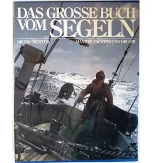 Das große Buch vom Segeln. Männer, Yachten und die See