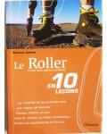 Le Roller en 10 leçons - et tout pour patiner en liberté
